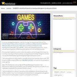UNESCO, Ubisoft join hands to develop video games to educate children
