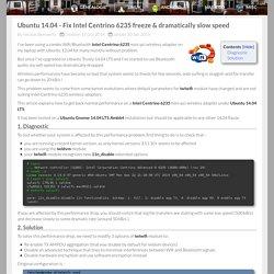 Ubuntu 14.04 - Fix Intel Centrino 6235 freeze & dramatically slow speed