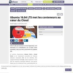 Ubuntu 16.04 LTS met les conteneurs au cœur du Cloud