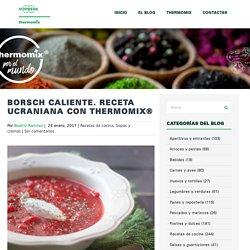 Borsch caliente. Receta ucraniana con Thermomix® - Thermomix por el mundo