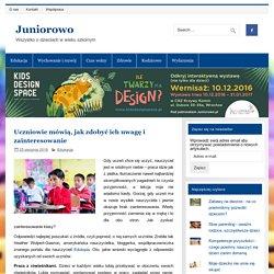 Uczniowie mówią, jak zdobyć ich uwagę i zainteresowanie – Juniorowo