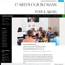 Jak uczyć mitologii słowiańskiej? Cz. 1