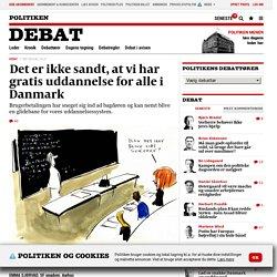 Det er ikke sandt, at vi har gratis uddannelse for alle i Danmark