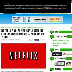 Netflix arriva ufficialmente in Italia: abbonamenti a partire da 7.99€
