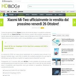 Xiaomi Mi-Two ufficialmente in vendita dal prossimo venerdì 26 Ottobre!