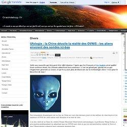 Ufologie : la Chine dévoile la réalité des OVNIS - les aliens envoient des sondes ici-bas