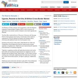 Uganda, Rwanda to Get Shs 28 Billion Cross-Border Market - allAfrica.com