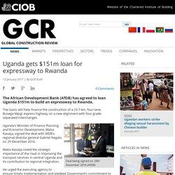 Uganda gets $151m loan for expressway to Rwanda