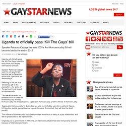 Uganda to officially pass 'Kill The Gays' bill