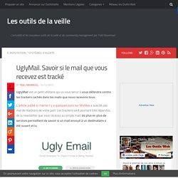 UglyMail. Savoir si le mail que vous recevez est tracké