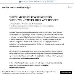 WILT U MCAFEE UITSCHAKELEN IN WINDOWS 10? WEET HIER WAT TE DOEN! – mcafee ondersteuning belgie