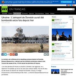 Ukraine : L'aéroport de Donetsk aurait été bombardé seize fois depuis hier