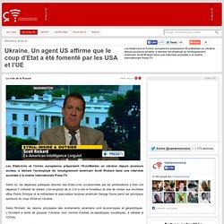 Ukraine. Un agent US affirme que le coup d'Etat a été fomenté par les USA et l'UE