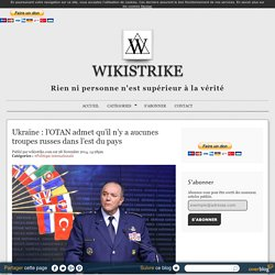 Ukraine : l'OTAN admet qu'il n'y a aucunes troupes russes dans l'est du pays