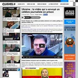 Ukraine : la vidéo qui a envoyé un célèbre journaliste en prison