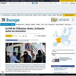 Le PIB de l'Ukraine chute, la Russie entre en récession