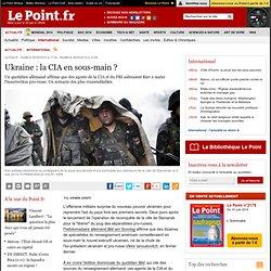 Ukraine : la CIA en sous-main ?