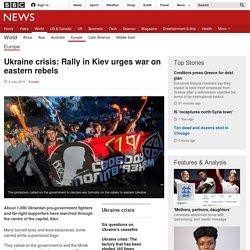 Ukraine crisis: Rally in Kiev urges war on eastern rebels