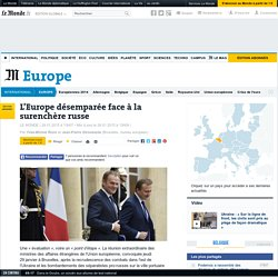 Ukraine : l'Europe désemparée face à la surenchère russe