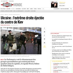 Ukraine : l'extrême droite éjectée du centre de Kiev