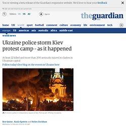 Ukraine police storm Kiev protest camp – live updates