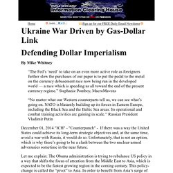 Ukraine War Driven by Gas-Dollar Link:      Information Clearing House
