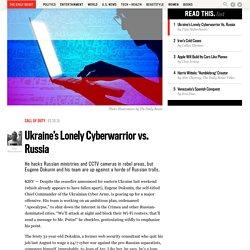 Ukraine's Lonely Cyberwarrior vs. Russia