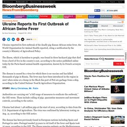 BLOOMBERG 02/08/12 Ukraine Reports Its First Outbreak of African Swine Fever
