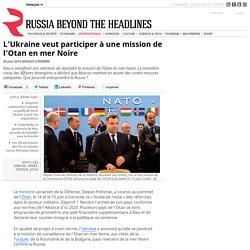 L'Ukraine veut participer à une mission de l'Otan en mer Noire