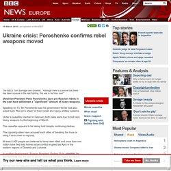 Ukraine crisis: Poroshenko confirms rebel weapons moved