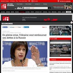 En pleine crise, l'Ukraine veut rembourser ses dettes à la Russie - Economie