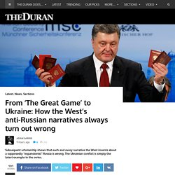 From 'The Great Game' to Ukraine: How the West's anti-Russian narratives always turn out wrong