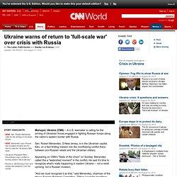 Ukraine warns of 'full-scale war' over Russia crisis
