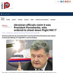 Ukrainian officials claim it was President Poroshenko, who ordered to shoot down Flight MH17