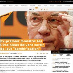 """Ex-premier ministre: les Ukrainiens doivent sortir de leur """"zombification"""""""