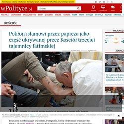 Pokłon islamowi przez papieża jako część ukrywanej przez Kościół trzeciej tajemnicy fatimskiej