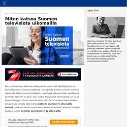 Miten katsoa Suomen TV ulkomailla netissä