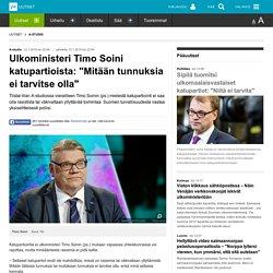 """Ulkoministeri Timo Soini katupartioista: """"Mitään tunnuksia ei tarvitse olla"""""""
