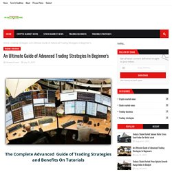 An Ultimate Guide of Advanced Trading Strategies In Beginner's