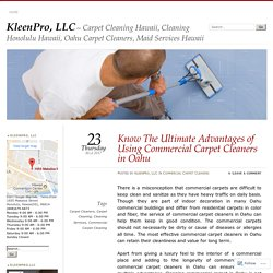 Know The Ultimate Advantages of Using Commercial Carpet Cleaners in Oahu