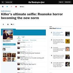 Killer's ultimate selfie: Roanoke horror becoming the new norm