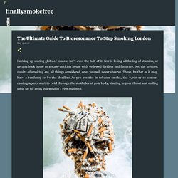 The Ultimate Guide To Bioresonance To Stop Smoking London