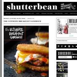 The Ultimate Breakfast Sandwich - Shutterbean
