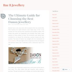 The Ultimate Guide for Choosing the Best Danon Jewellery