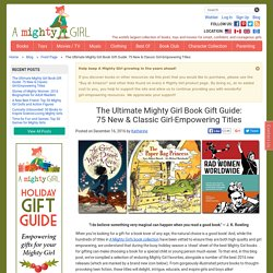 The Ultimate Mighty Girl Book Gift Guide: 75 New & Classic Girl-Empowering Titles