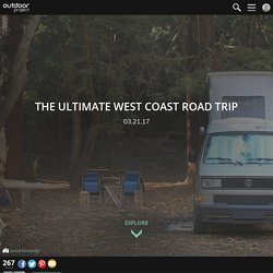 The Ultimate West Coast Road Trip - Outdoor Project