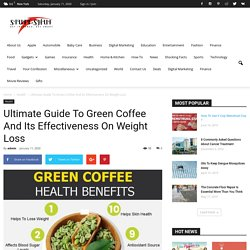 Ultimate Guide To Green Coffee And Its Effectiveness On Weight Loss