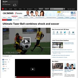 Ultimate Tazer Ball combines shock and soccer - Toronto - CBC News