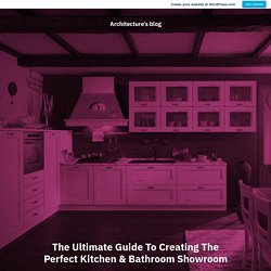 The Ultimate Guide To Creating The Perfect Kitchen & Bathroom Showroom