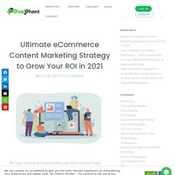 Ultimate eCommerce Content Marketing Strategy to Grow Your ROI in 2021